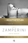 Louis Zamperini – David Rensin: Ne add fel, ne törj meg!