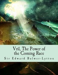 Edward Bulwer-Lytton: Vril, The Power of the Coming Race