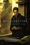Max Gladstone: Two Serpents Rise