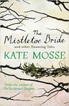 Kate Mosse: The Mistletoe Bride & other Haunting Tales