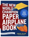 John M. Collins: The New World Champion Paper Airplane Book
