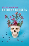 Anthony Burgess: Beteg a doktor
