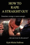 Kyle Michel Sullivan: How to Rape a Straight Guy