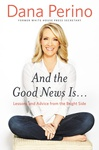 Dana Perino: And the Good News Is…