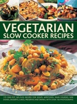 Catherine Atkinson, Jenni Fleetwood Vegetarian Slow Cooker 175 One-Pot, No-Fuss Recipes For Soups, Appetizers, Main Courses, Side Dishes, Desserts, Cakes, Preserves And Drinks, With Over 150 Photographs