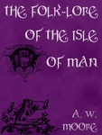 A. W. Moore: The Folklore of the Isle of Man