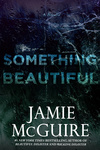 Jamie McGuire: Something Beautiful
