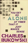 Charles Bukowski: You Get So Alone at Times That it Just Makes Sense