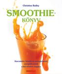Christine Bailey Smoothie-könyv Karcsúsító, frissítő és méregtelenítő energiabombák a hét minden napjára