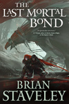 Brian Staveley: The Last Mortal Bond