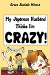 Grace Buchele Mineta: My Japanese Husband Thinks I'm Crazy!