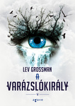 Lev Grossman: A varázslókirály