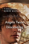 Cassandra Clare – Robin Wasserman: Angels Twice Descending