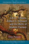 Deke Parsons: J. R. R. Tolkien, Robert E. Howard and the Birth of Modern Fantasy