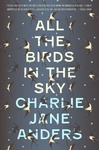 Charlie Jane Anders: All the Birds in the Sky