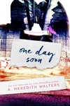 A. Meredith Walters: One Day Soon