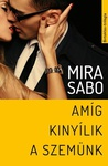 Mira Sabo: Amíg kinyílik a szemünk