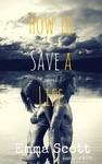 Emma Scott: How to Save a Life