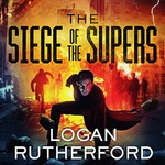 Logan Rutherford: The Siege of the Supers
