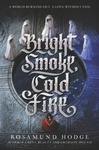 Rosamund Hodge: Bright Smoke, Cold Fire