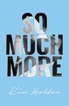 Kim Holden: So Much More
