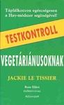 Jackie Le Tissier Testkontroll vegetáriánusoknak A Hay-módszer és az egészséges táplálkozás