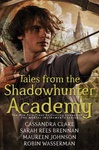 Cassandra Clare – Sarah Rees Brennan – Maureen Johnson – Robin Wasserman: Tales from the Shadowhunter Academy