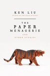 Ken Liu: The Paper Menagerie and Other Stories