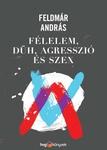 Feldmár András: Félelem, düh, agresszió és szex