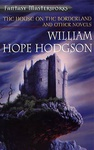 William Hope Hodgson: The House On The Borderland and Other Novels