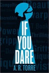 A. R. Torre: If You Dare