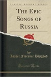 Isabel Florence Hapgood: The Epic Songs of Russia