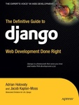 Adrian Holovaty – Jacob Kaplan-Moss: The Definitive Guide to Django: Web Development Done Right