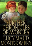 L. M. Montgomery: Further Chronicles of Avonlea