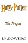 J. K. Rowling: Harry Potter – The Prequel