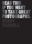 Henry Carroll: Read This If You Want to Take Great Photographs