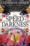 Catherine Fisher: The Speed of Darkness
