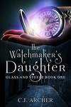 C. J. Archer: The Watchmaker's Daughter
