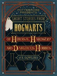J. K. Rowling: Short Stories from Hogwarts of Heroism, Hardship and Dangerous Hobbies
