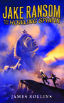 James Rollins: Jake Ransom and the Howling Sphinx