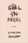 Kathleen Glasgow: Girl in Pieces