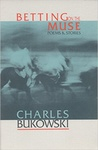 Charles Bukowski: Betting On The Muse
