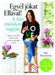 Ella Woodward Egyél jókat Ellával! A hét minden napján Egyszerű receptek és fantasztikus ételek az egészséges életért