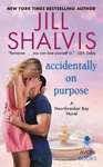 Jill Shalvis: Accidentally on Purpose