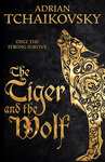 Adrian Tchaikovsky: The Tiger and the Wolf