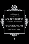Cassandra Clare: An Illustrated History of Notable Shadowhunters and Denizens of Downworld