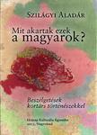 Szilágyi Aladár: Mit akartak ezek a magyarok?