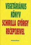 Schirilla György Vegetáriánus könyv Schirilla György receptjeivel