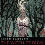 Leigh Bardugo: The Witch of Duva