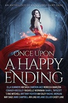Casey Lane – Ella Summers – K. M. Shea – RaShelle Workman – Rebecca Hamilton – Cameron Jace – Brittany Fichter – Shari L. Tapscott – Jamie Campbell – May Sage – Conner Kressley – T. Rae Mitchell – Aya Ling – A. W. Exley – Melanie Cellier – Rachel Morgan: Once Upon a Happy Ending